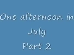 One afternoon in july - part two