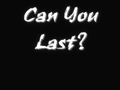 Can you last?